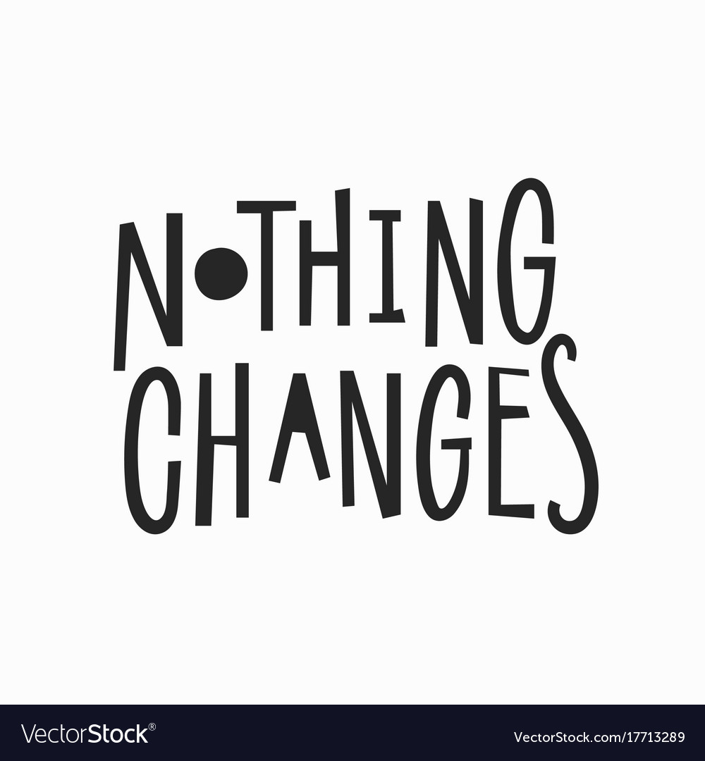 nothing changes t shirt quote lettering vector image