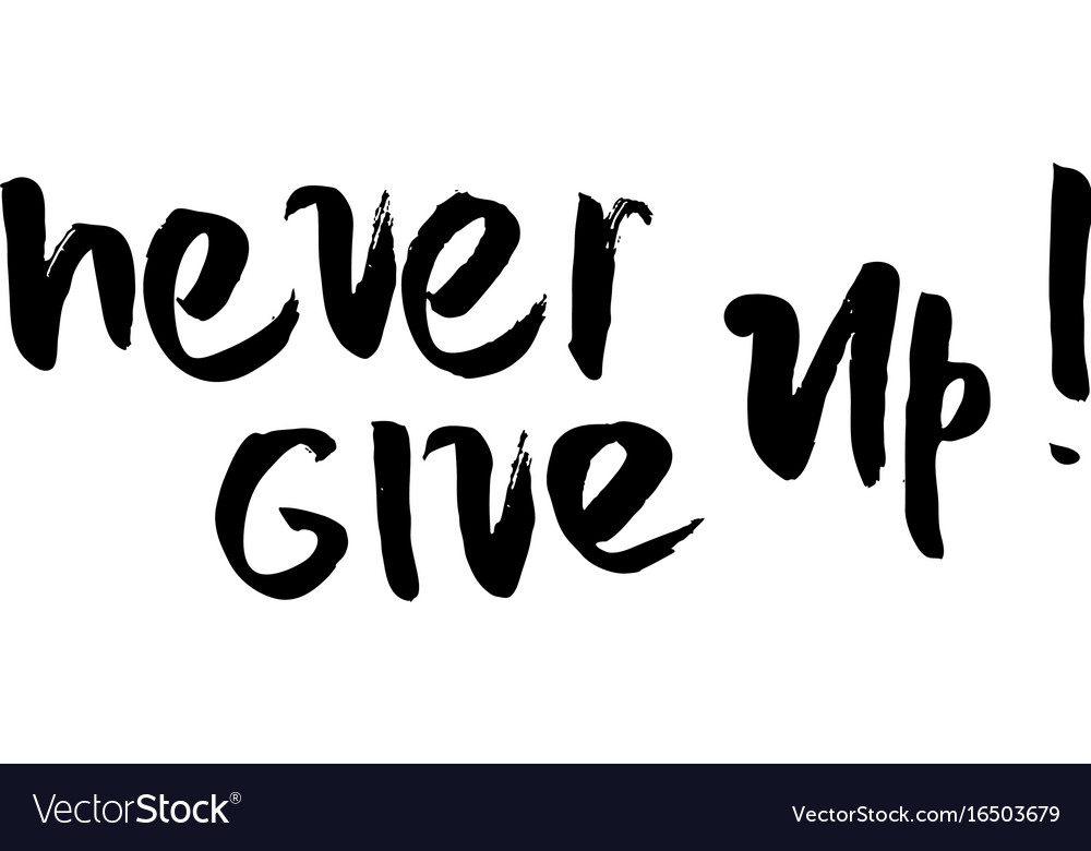 Never Give Up Motivational Quote Royalty Free Vector Image Extraordinary Quotes Never Give Up