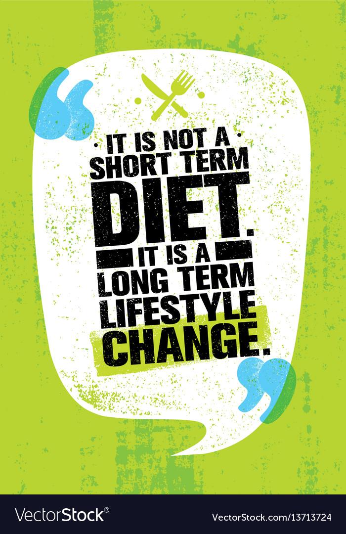 It is not short time diet it is a long term
