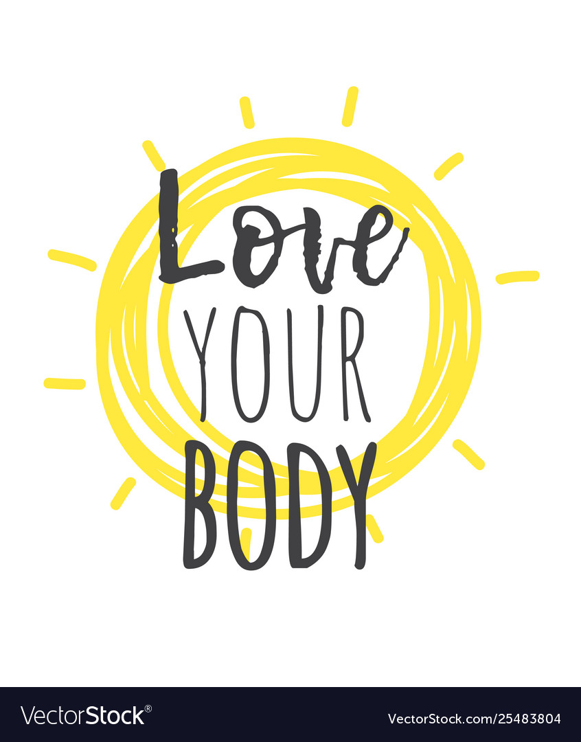 Hand Drawn And Text Love Your Body Positive Quote Vector Image