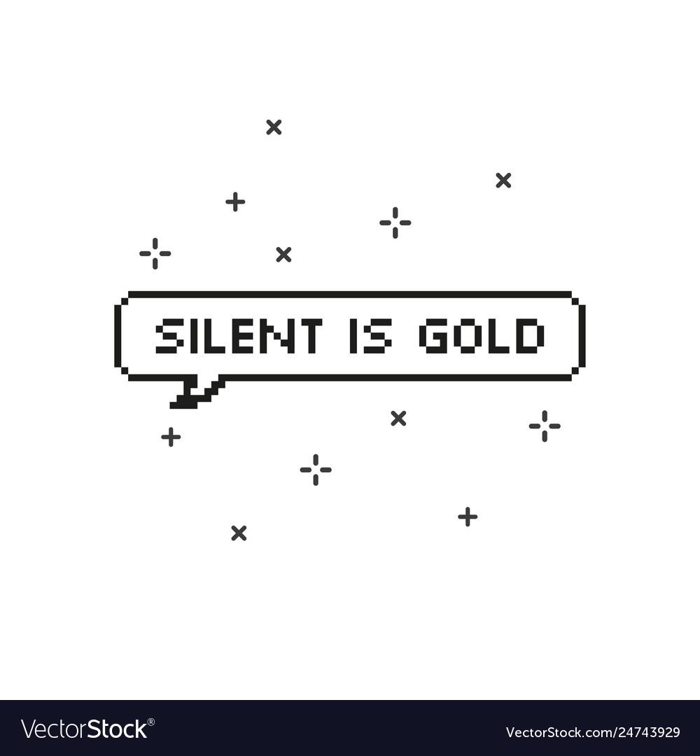Silent is gold in speech bubble 8 bit pixel art