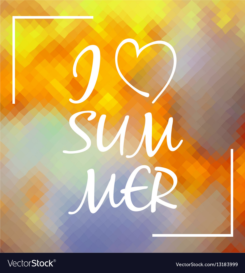 I love Summer over colorful polygonal background