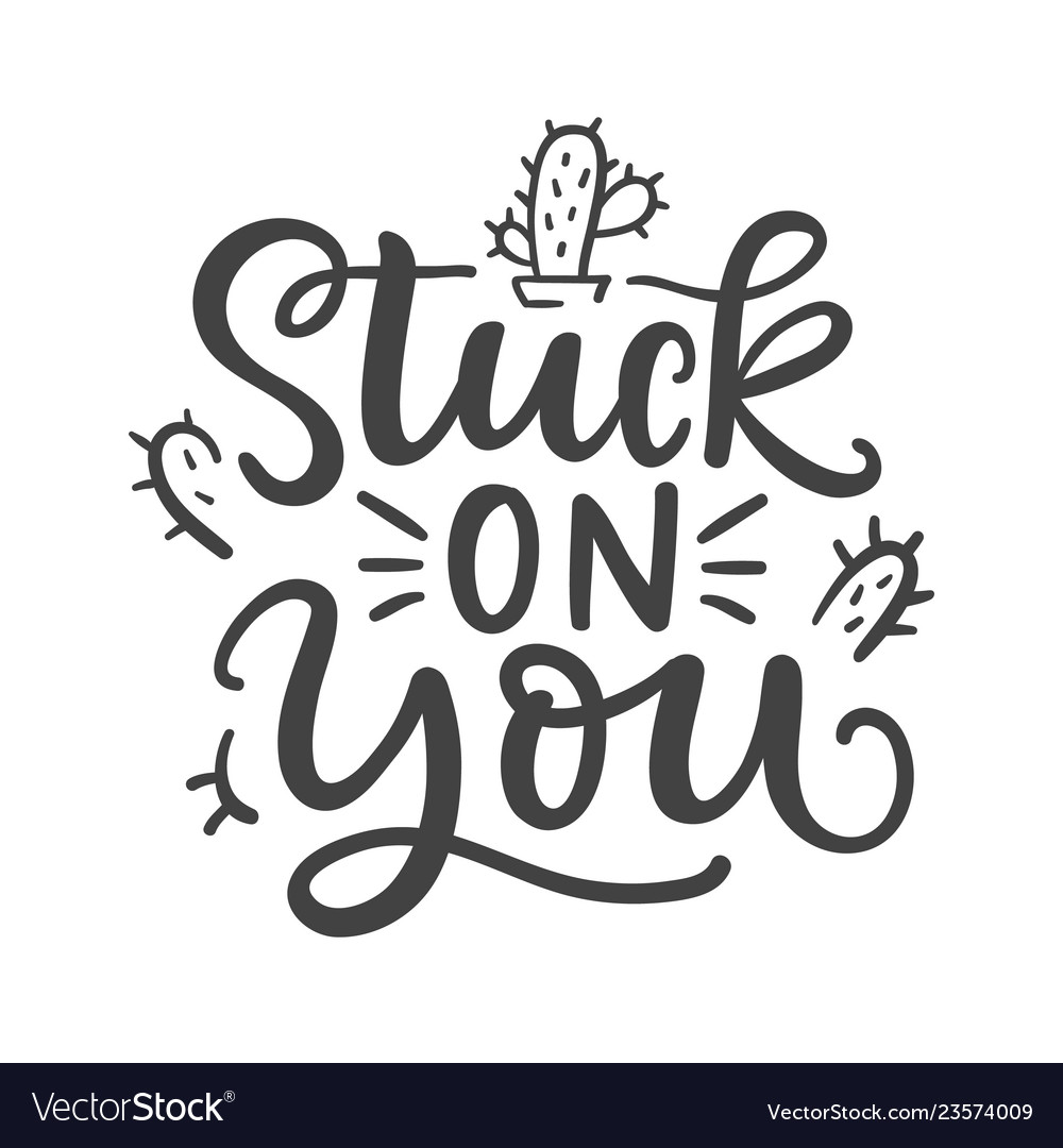 Stuck on you funny phrase hand written lettering