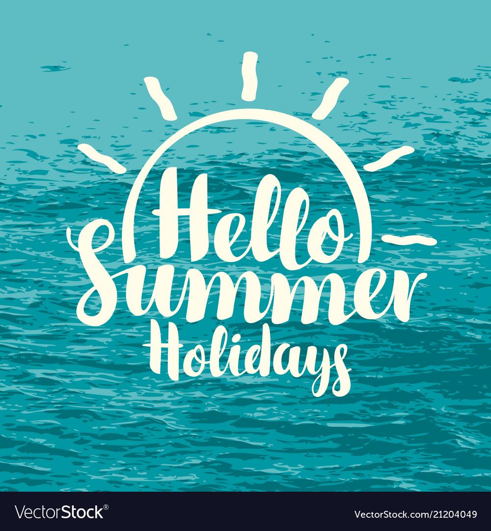 Inscription hello summer holidays with sun and sea