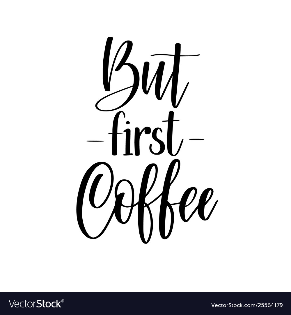 Coffee first lettering calligraphy design