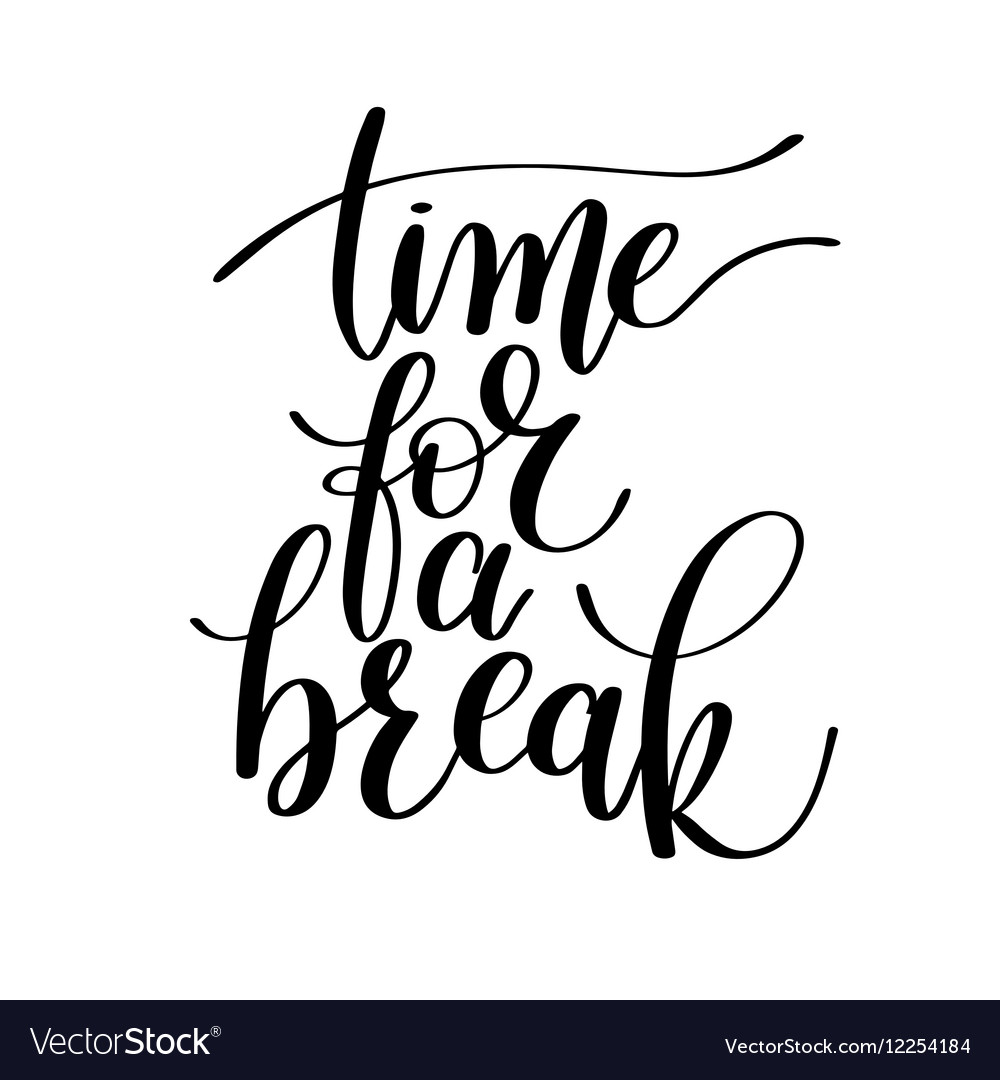 time for a break text phrase royalty free vector image rh vectorstock com time for break images time for breaking fast