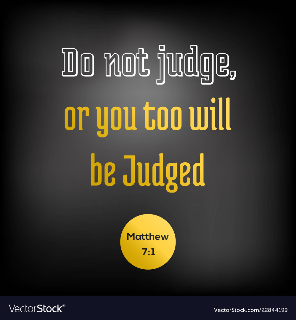 Bible quote from matthew do not judge or you too