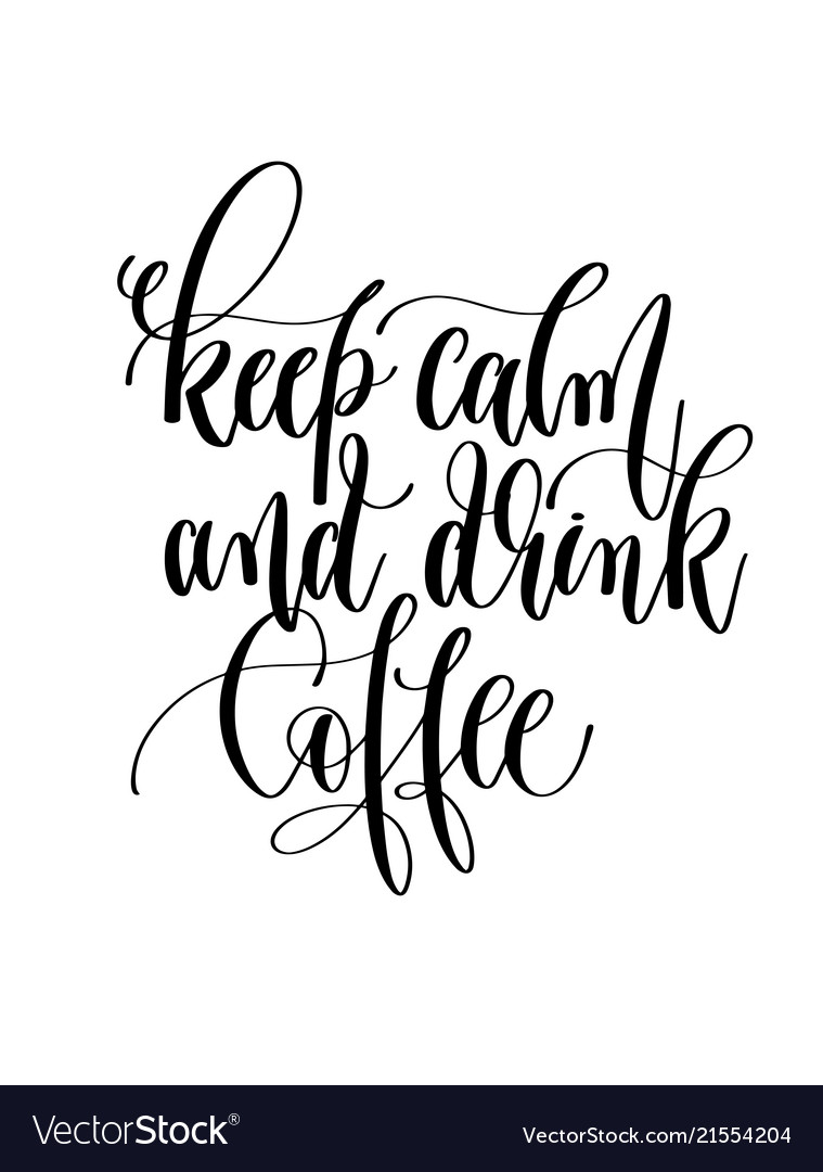 Keep calm and drink coffee - black and white hand