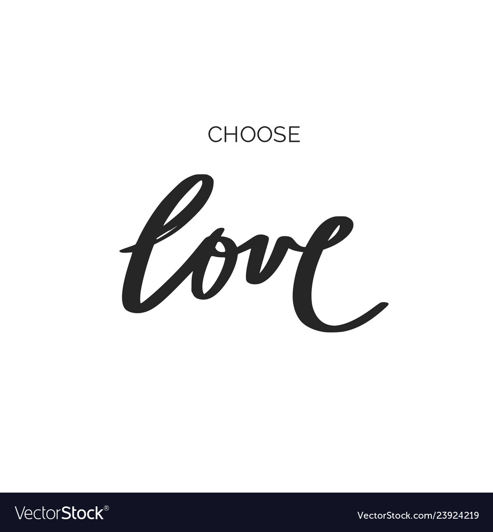Choose love inspirational hand drawn brush