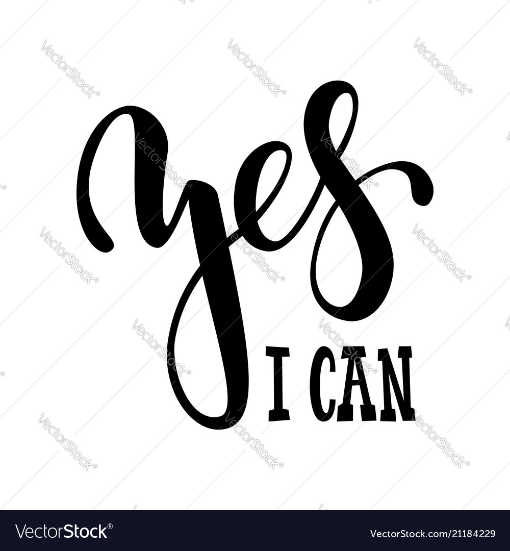 Hand drawn lettering of a phrase yes i can