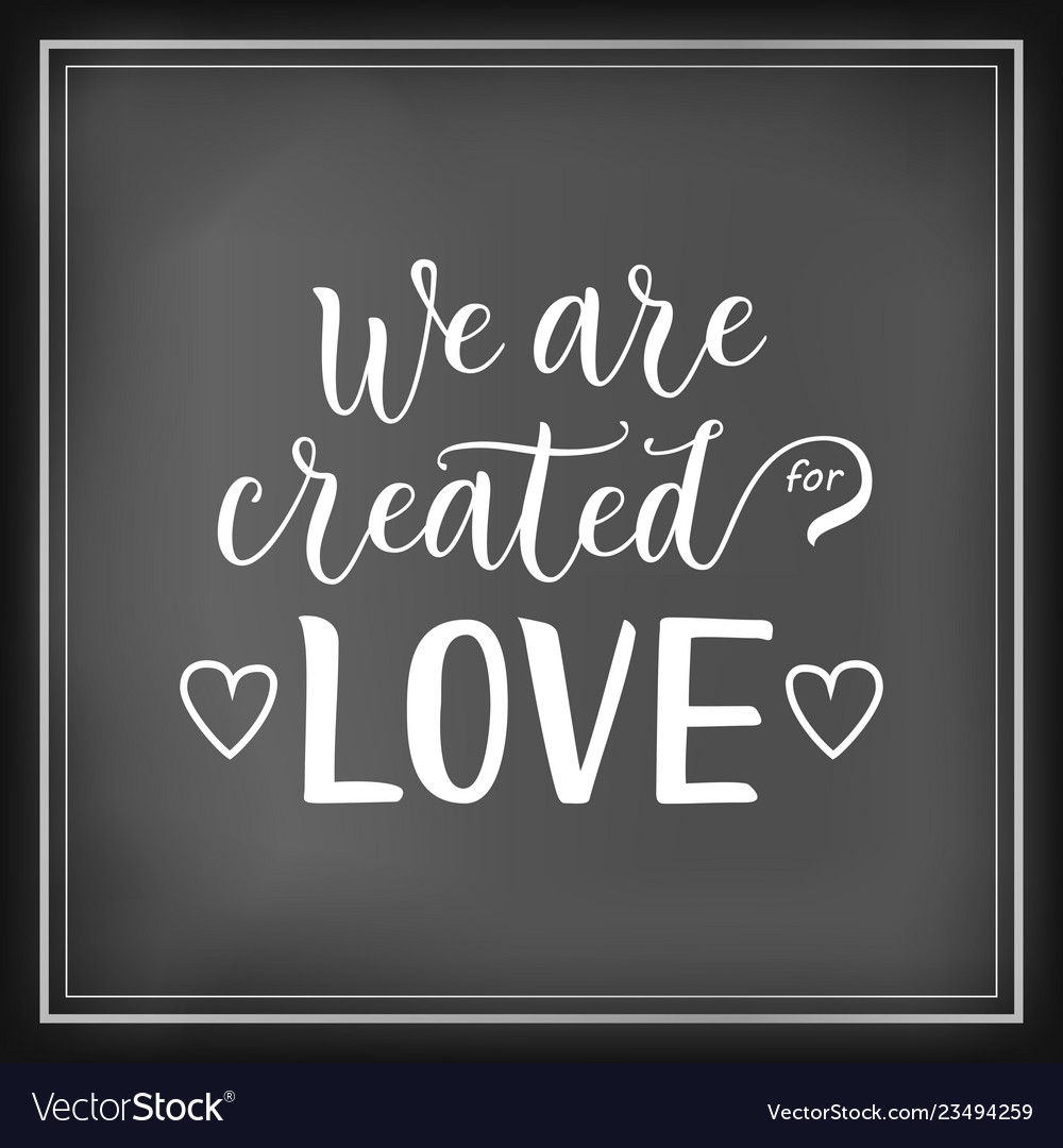 Modern calligraphy lettering of we are created for