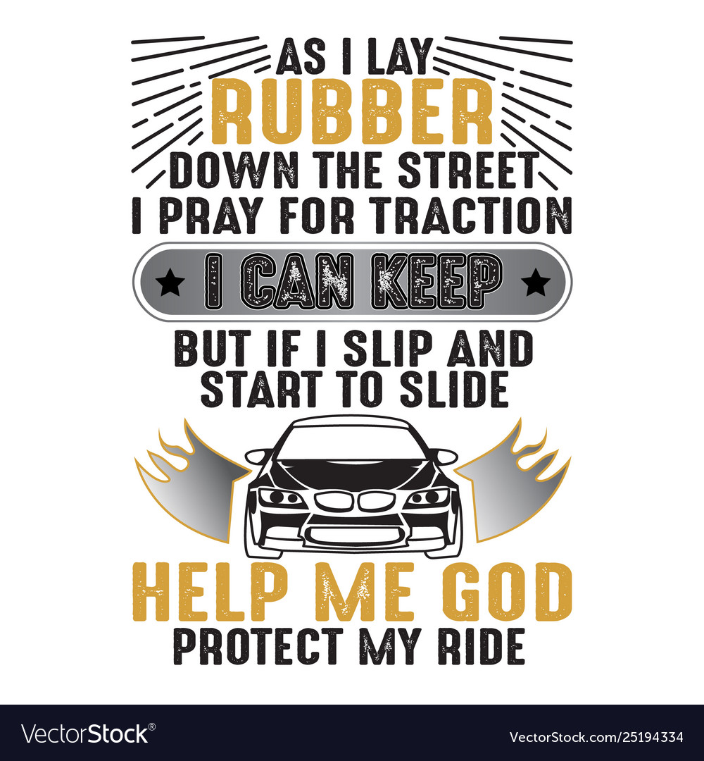 Car quote and saying as i lay rubber down good