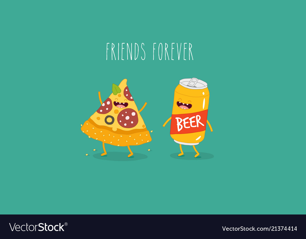 Pizza and beer are friends forever