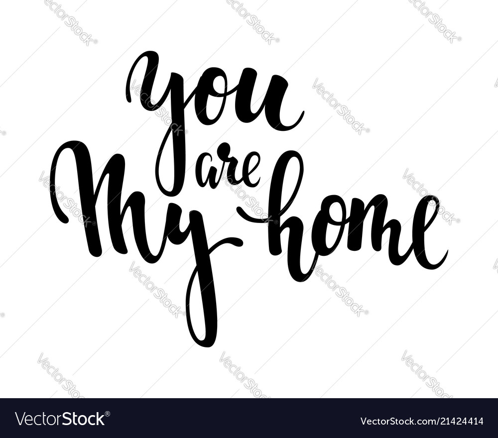 You are my home hand drawn creative calligraphy