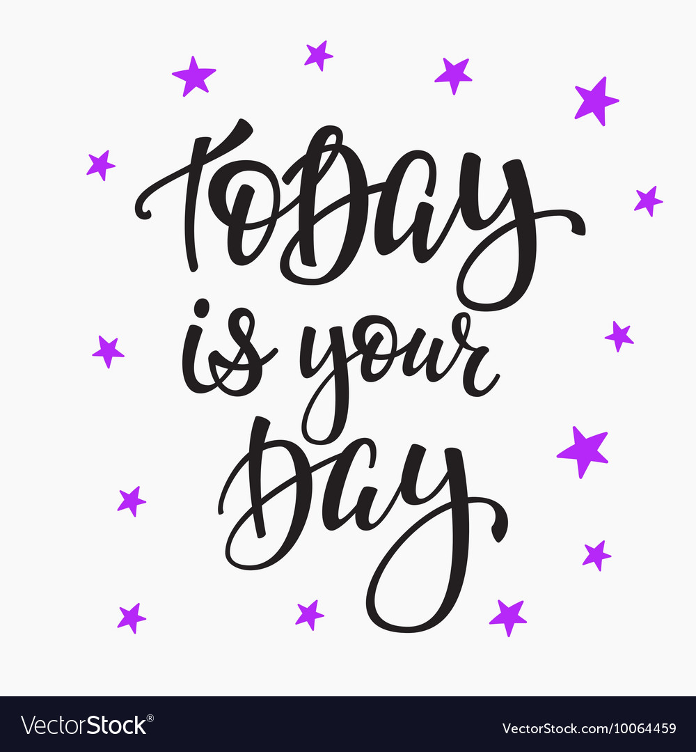 Today Is Your Day Quote Typography Royalty Free Vector Image