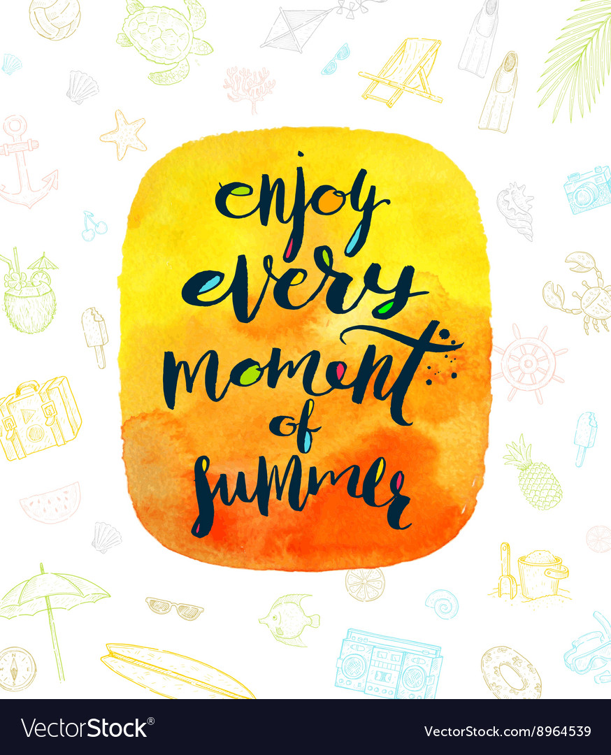 Enjoy every moment of summer