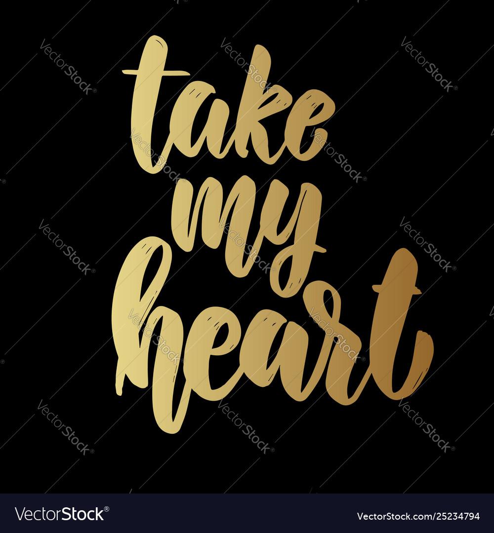 Take my heart lettering phrase on dark background