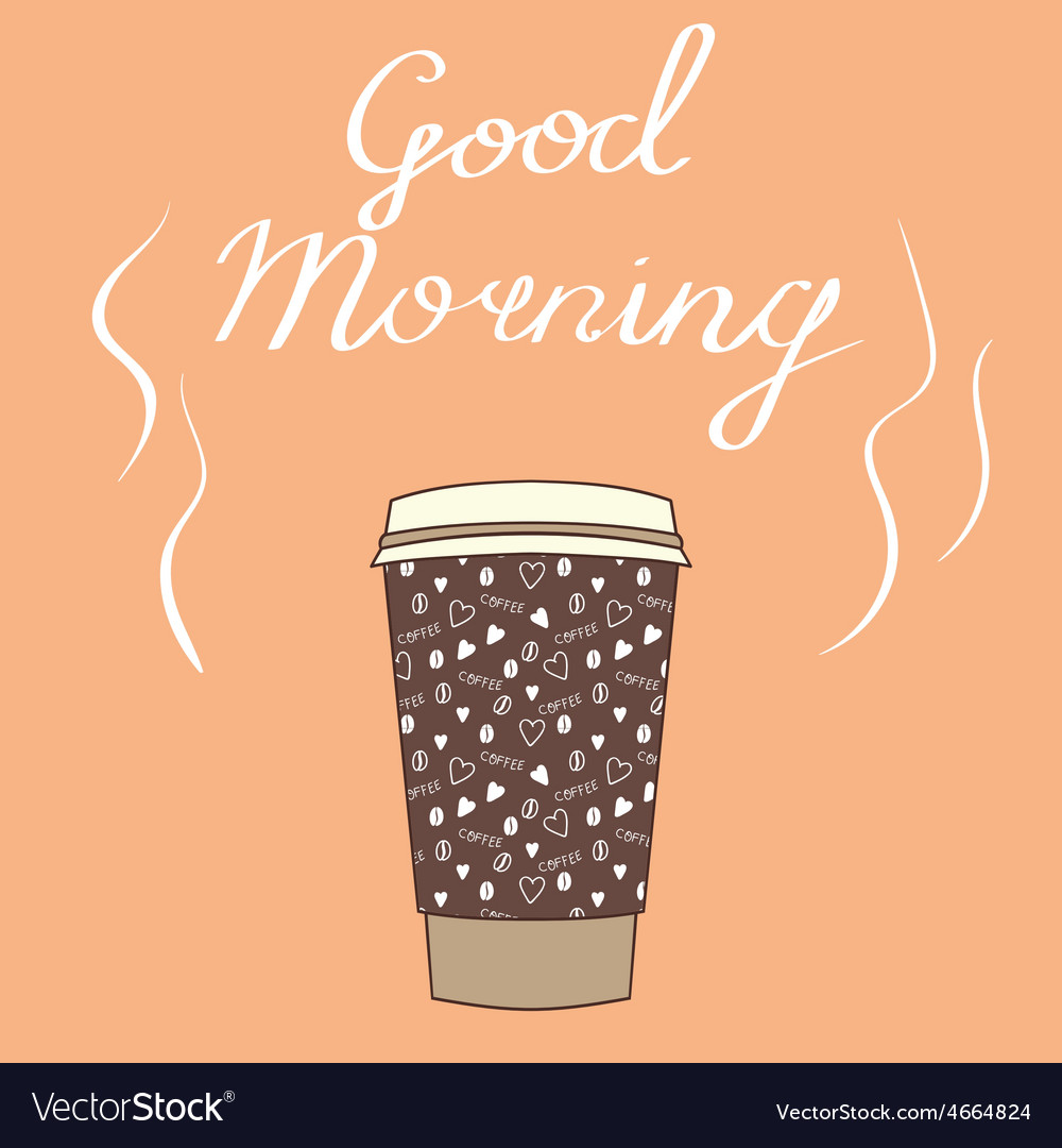 Big cup of coffee with wishes Good morning for