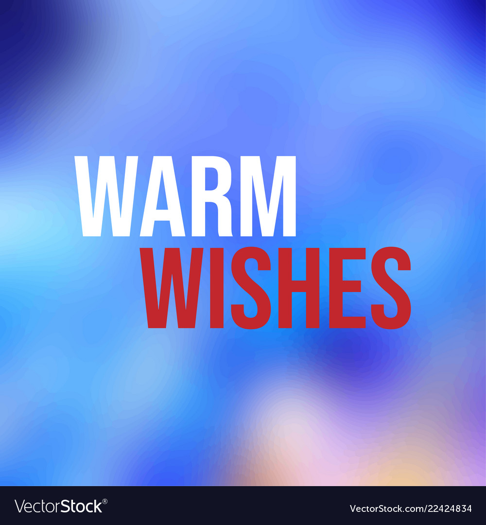 Warm wishes inspiration and motivation quote