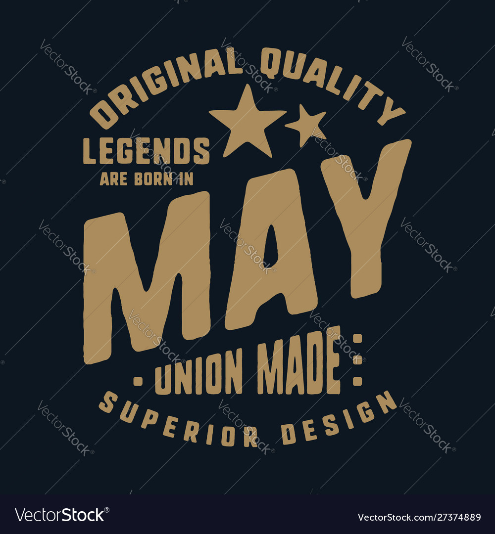 Legends are born in may t-shirt print design