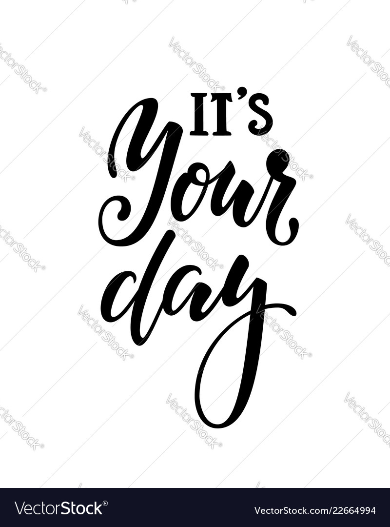 It is your day inspirational and motivational
