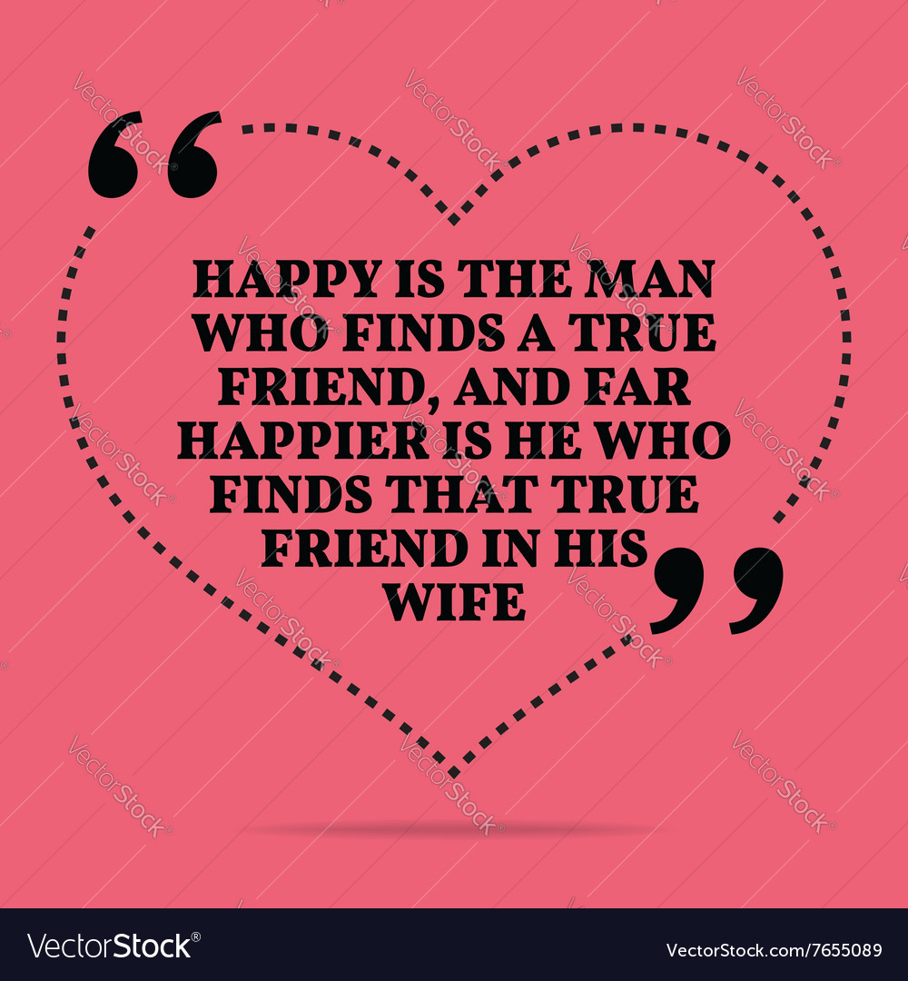 Inspirational love marriage quote Happy is the man