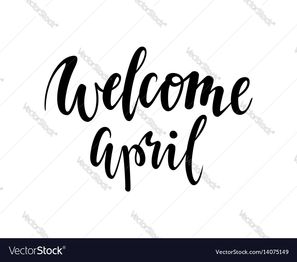 Welcome april hand drawn calligraphy and brush vector image