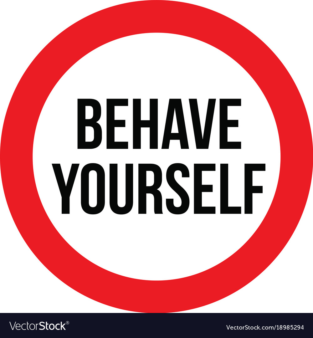 behave yourself sign royalty free vector image