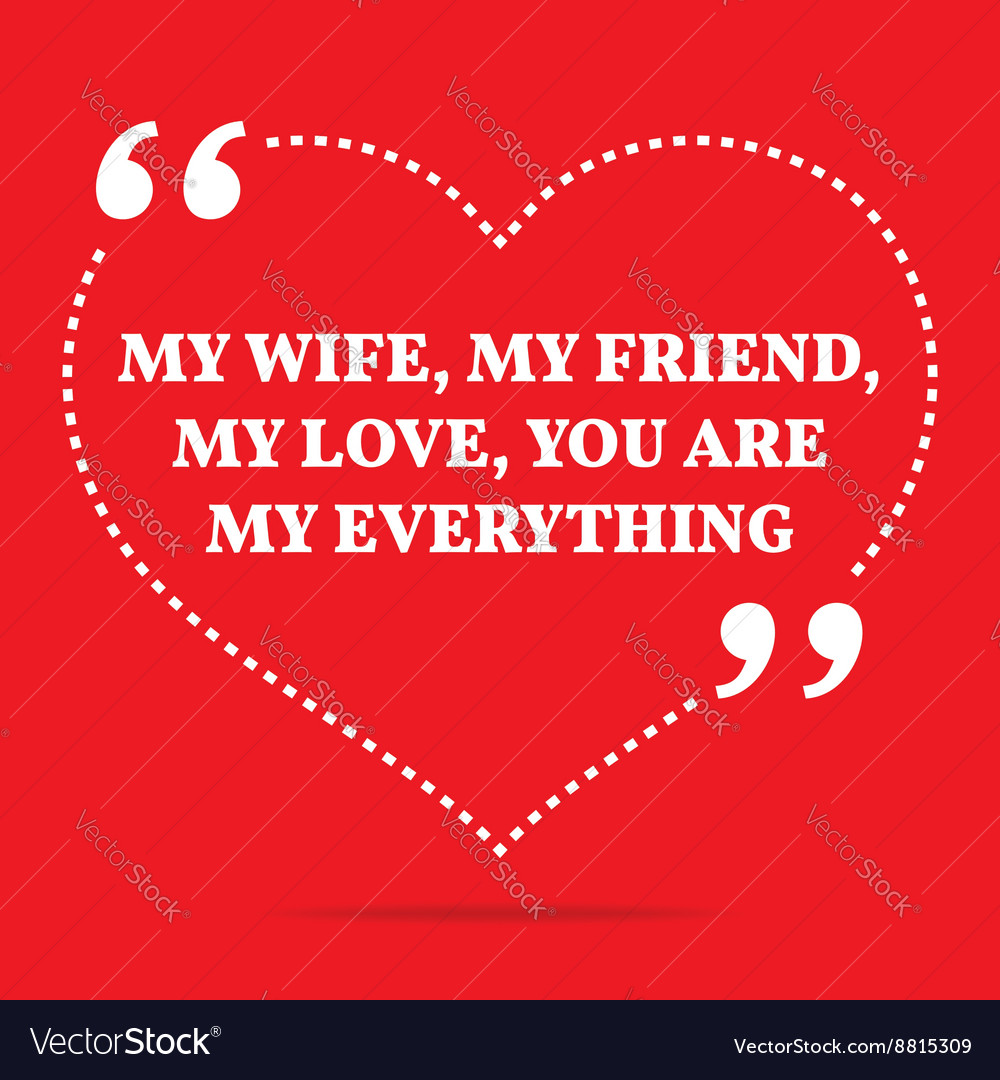 Inspirational Love Quote My Wife My Friend My Love