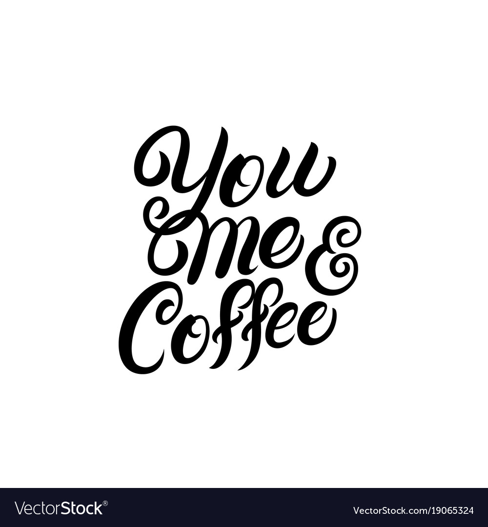 You me and coffee hand lettering