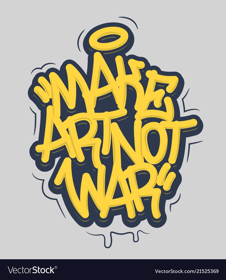 Make Art Not War Tag Graffiti Style Label Vector Image