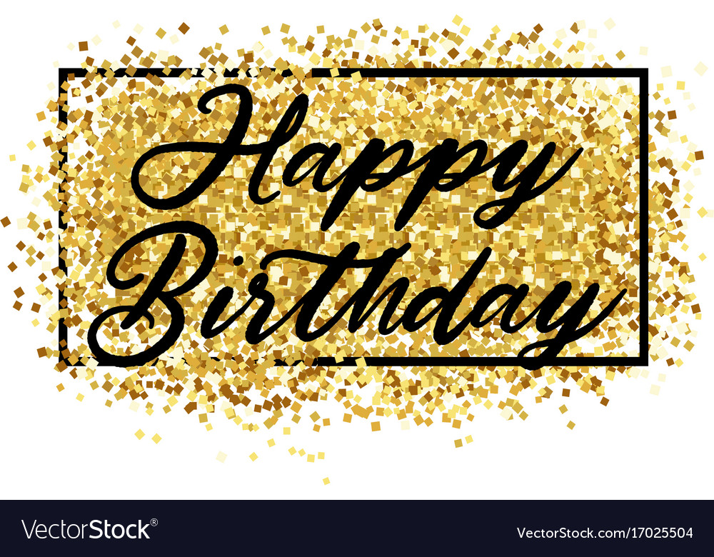 happy birthday gold Gold sparkles background happy birthday Royalty Free Vector happy birthday gold