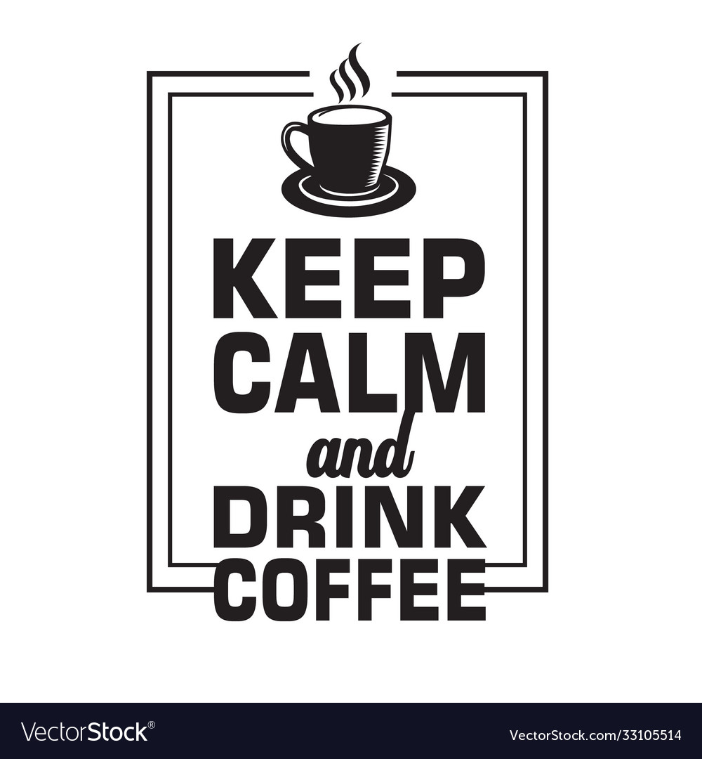 Coffee quote keep calm and drink coffee