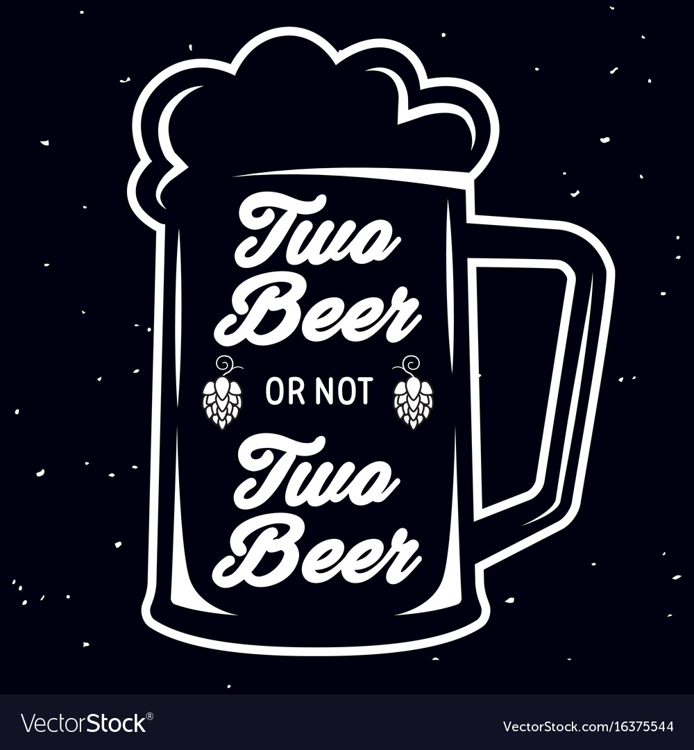 Two beer or not two beer - beer themed quote