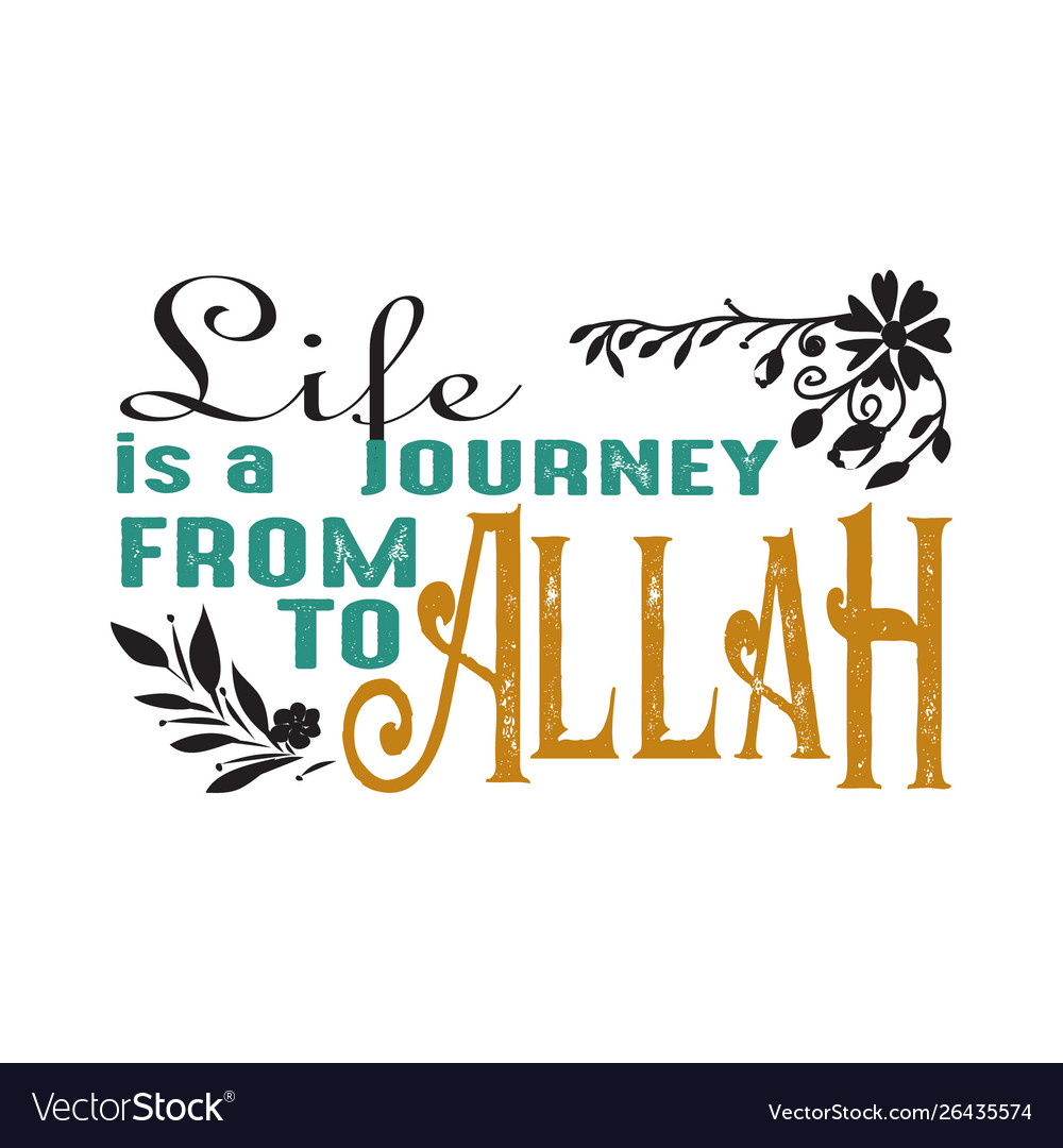 Life is a journey from to allah muslim quote and