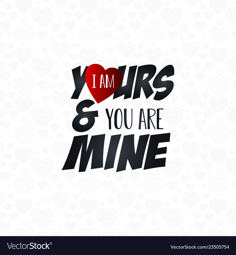 I am yours you are mine typography background