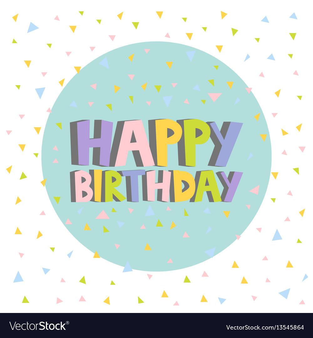 Happy birthday card design letters confetti