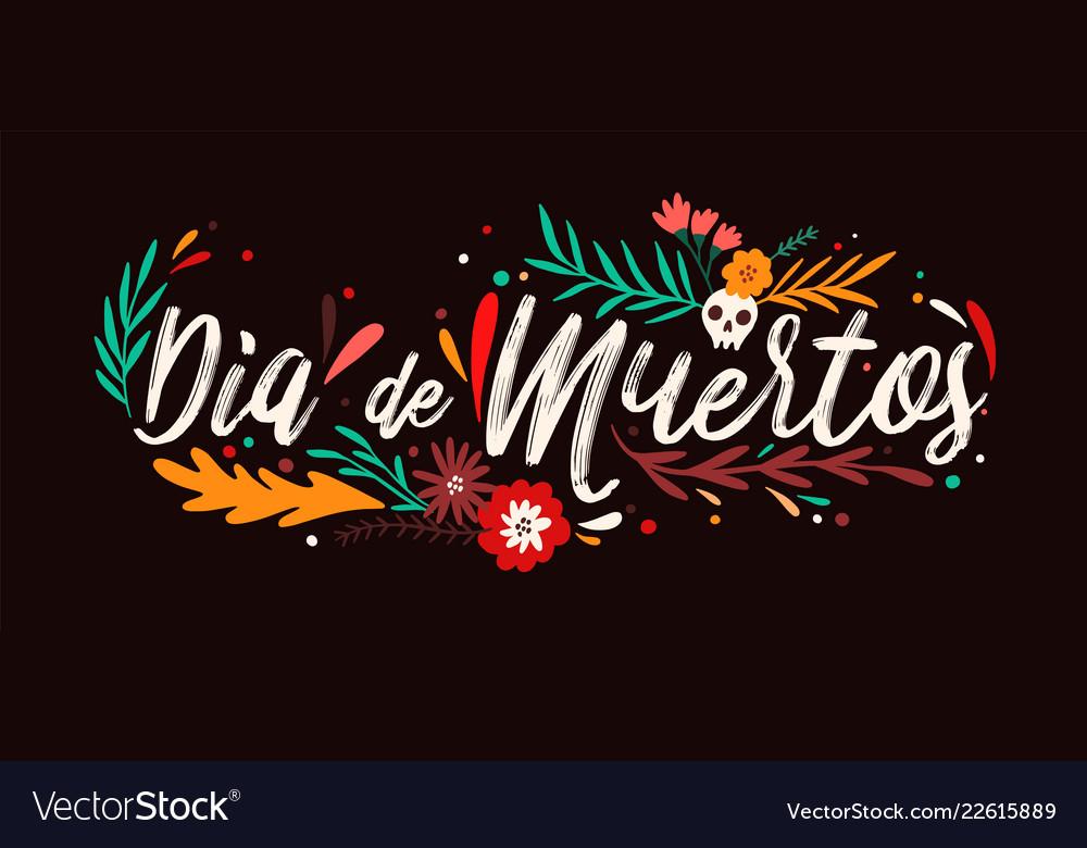 Dia de muertos holiday lettering handwritten