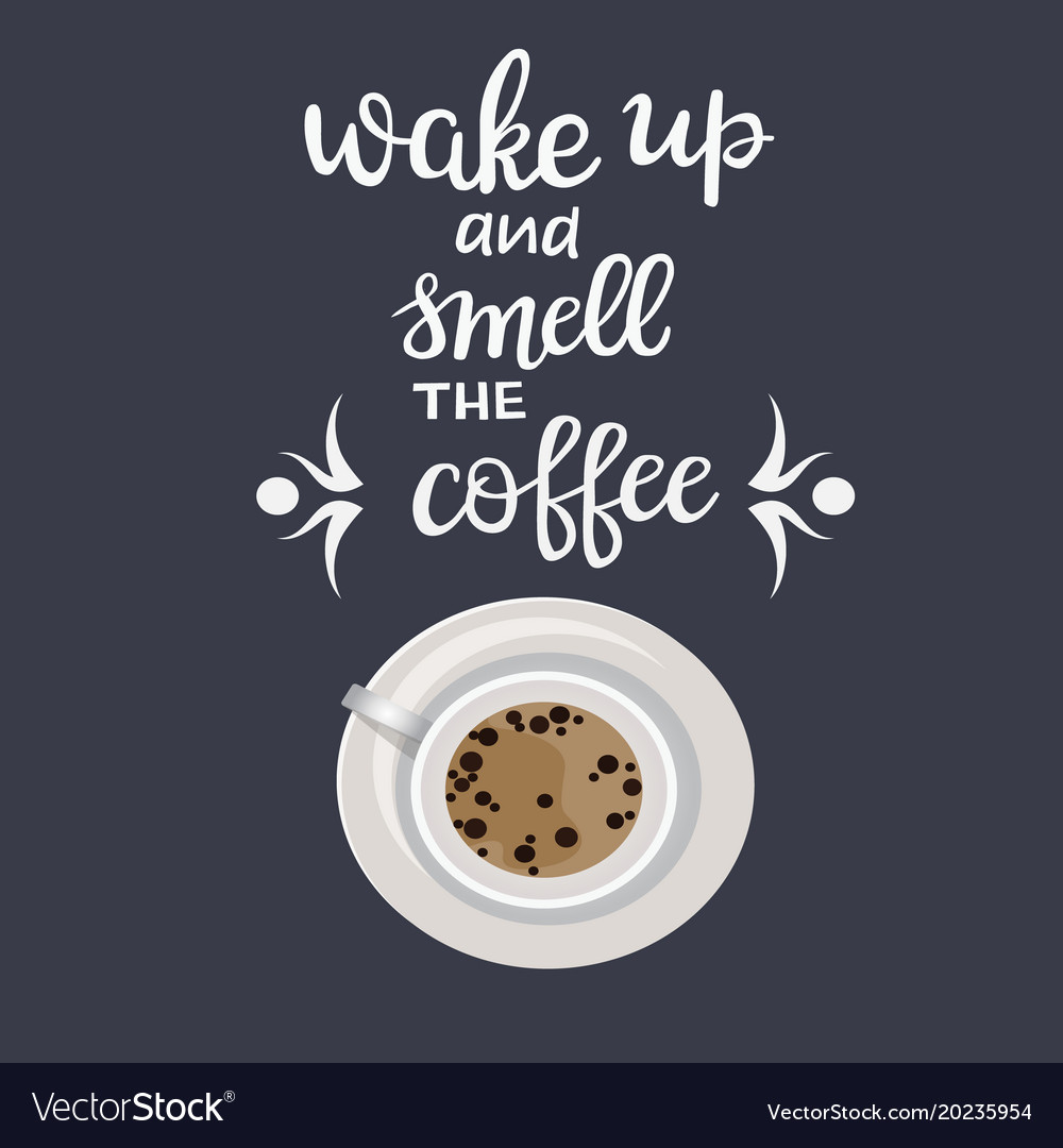 quote lettering wake up and smell the coffee and vector image