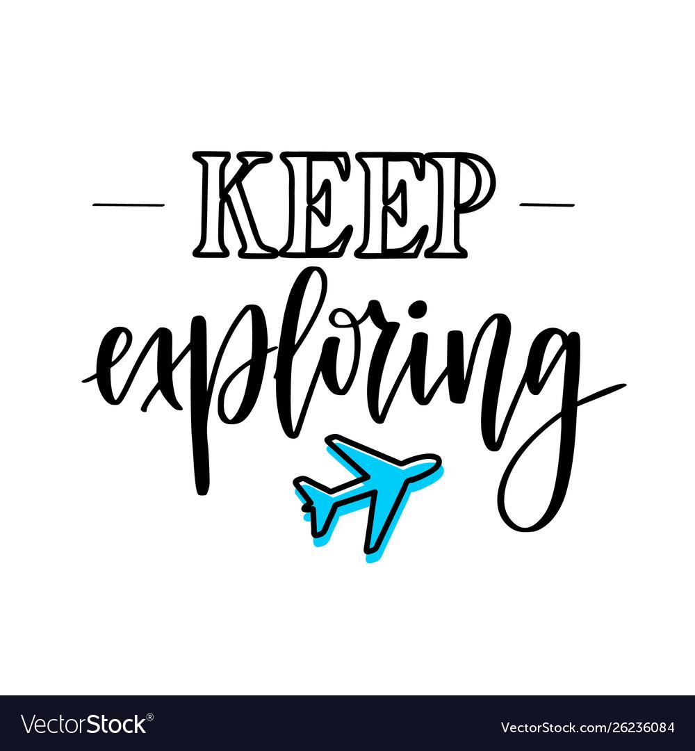Keep exploring motivational inspirational travel