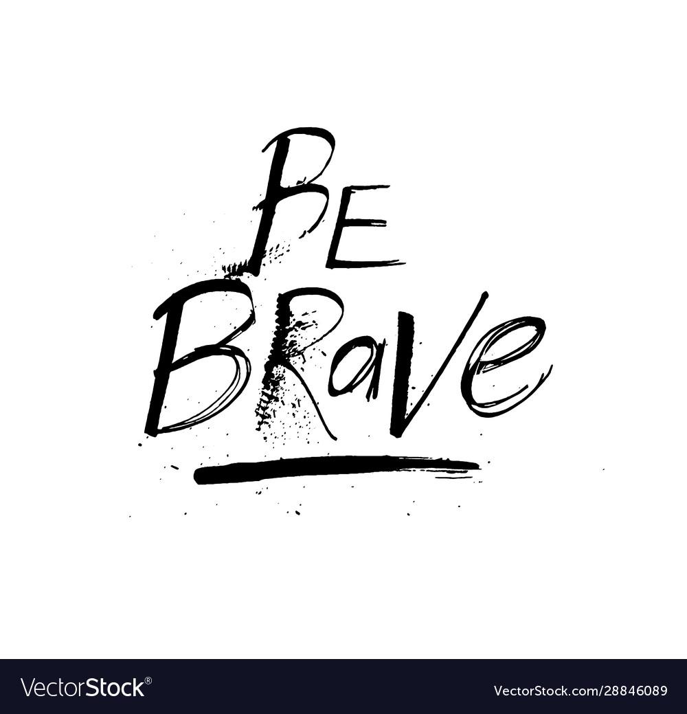 Be brave grunge ink motivation quote design