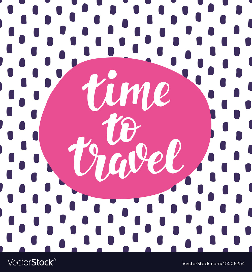 Time to travel hand lettering inspiration quote