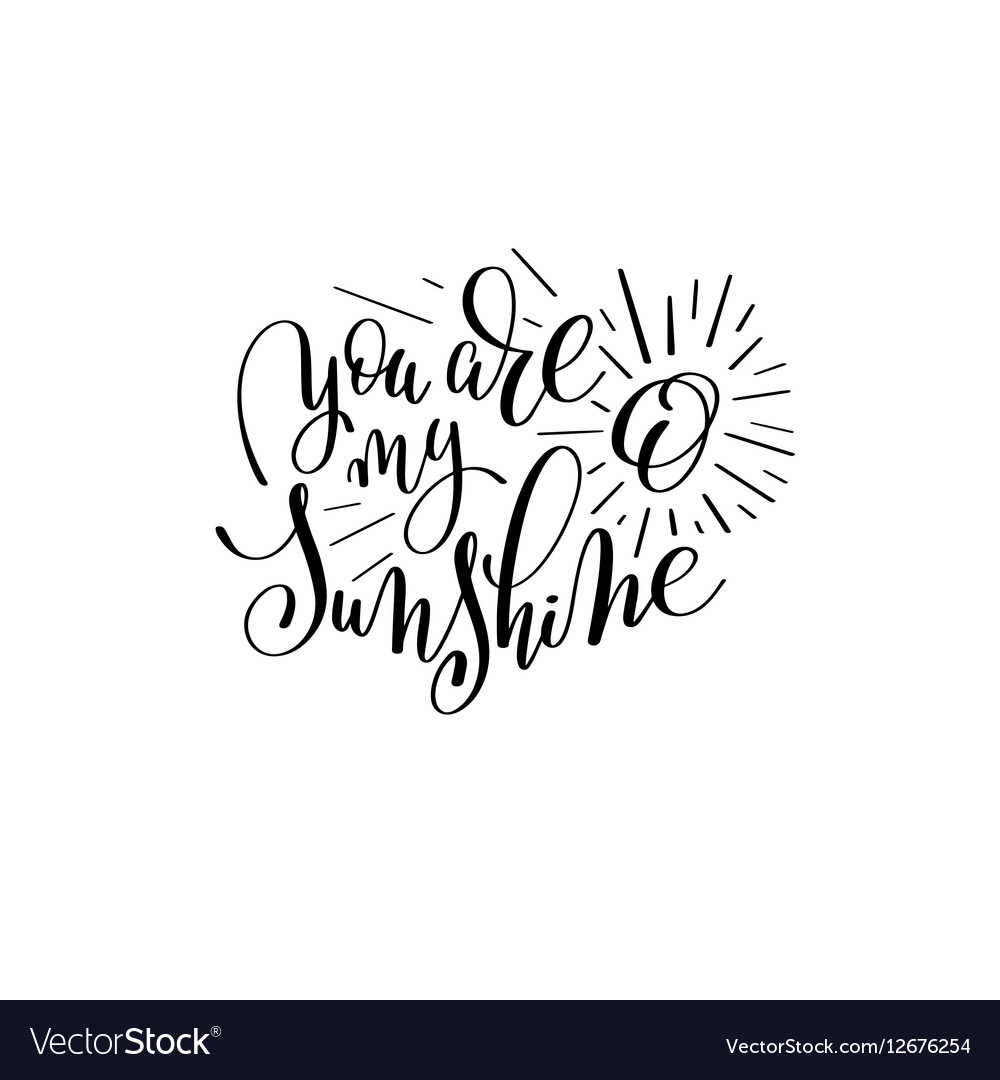 You Are My Sunshine Handwritten Lettering Quote Vector Image