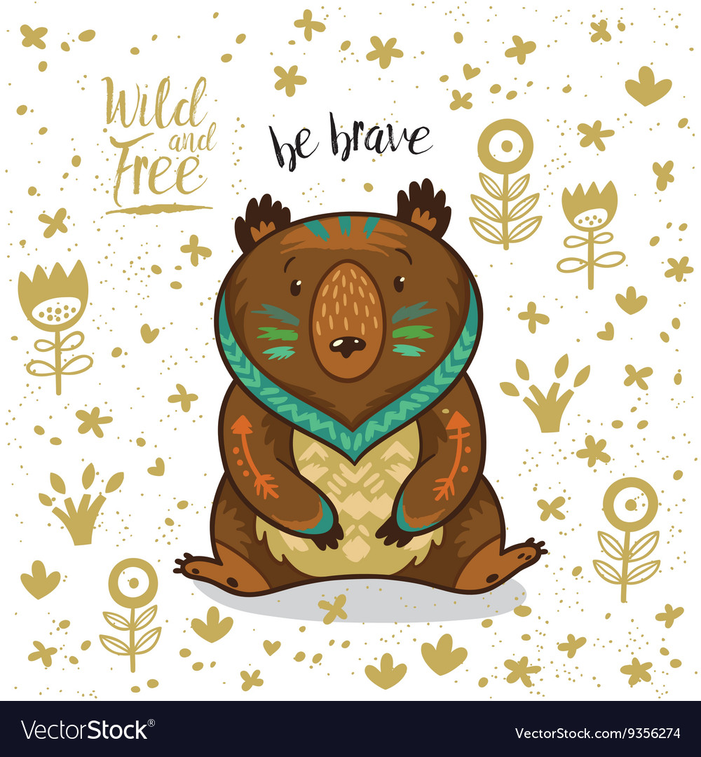 Cute indian bear with text be brave