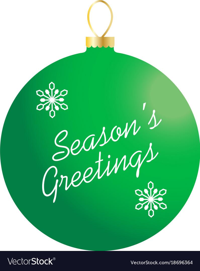 Seasons greetings on green ornament royalty free vector seasons greetings on green ornament vector image m4hsunfo