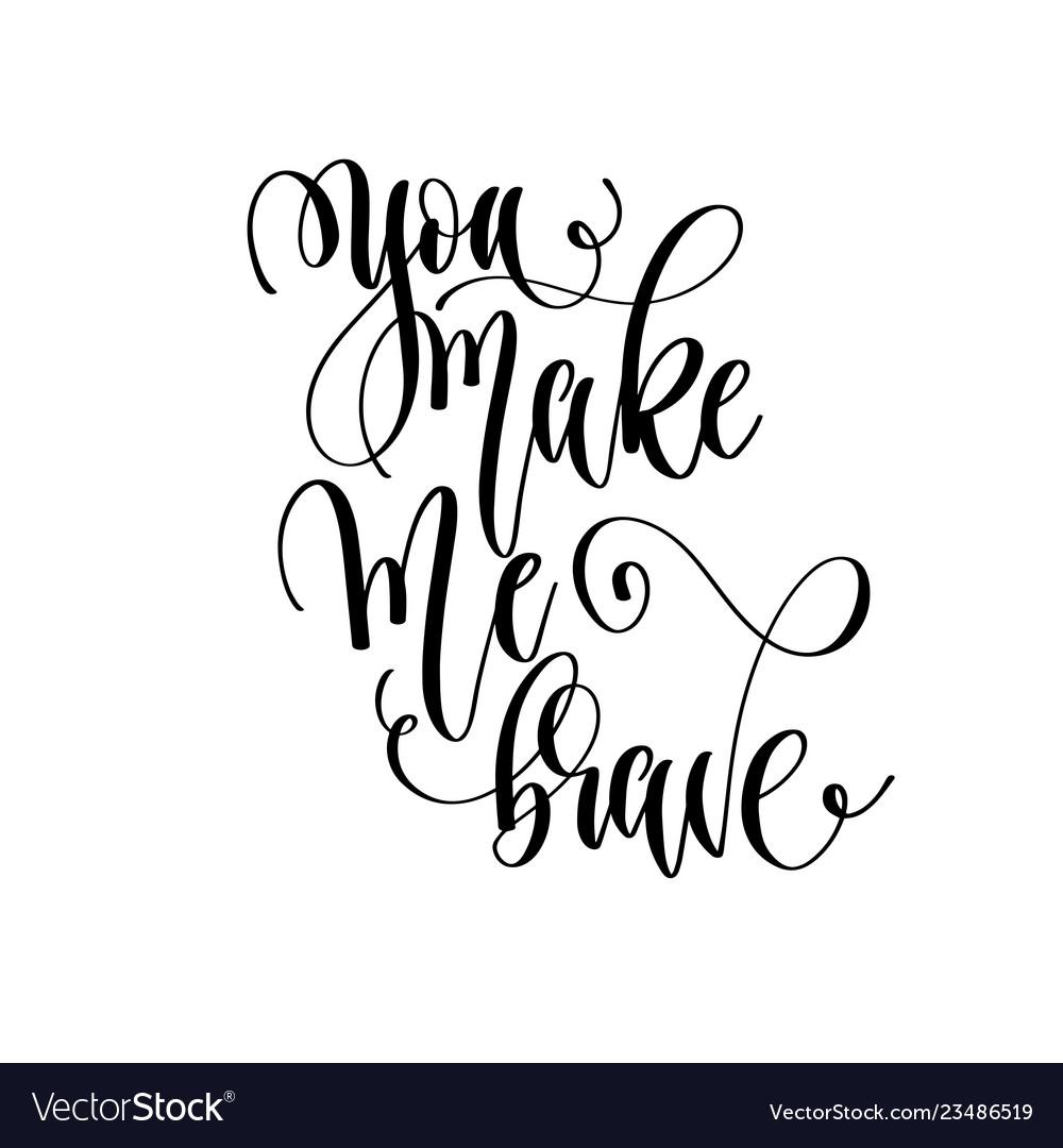 You make me brave - hand lettering inscription