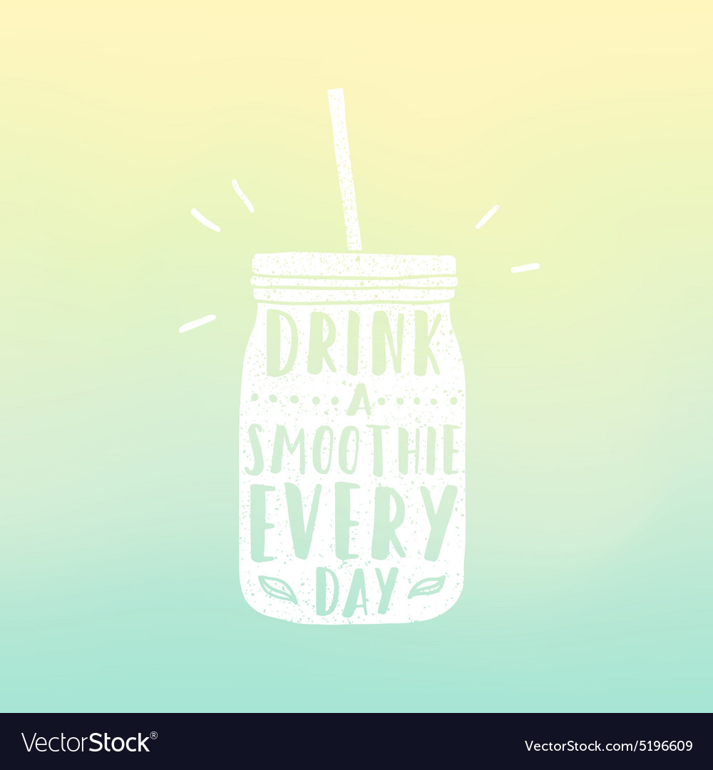 Drink a smoothie everyday Mason jar with hand