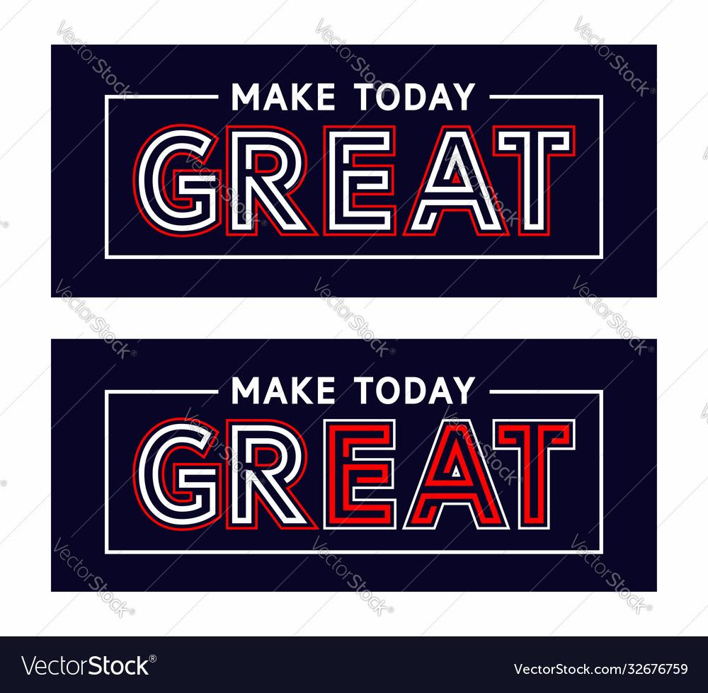 Type slogan make today great