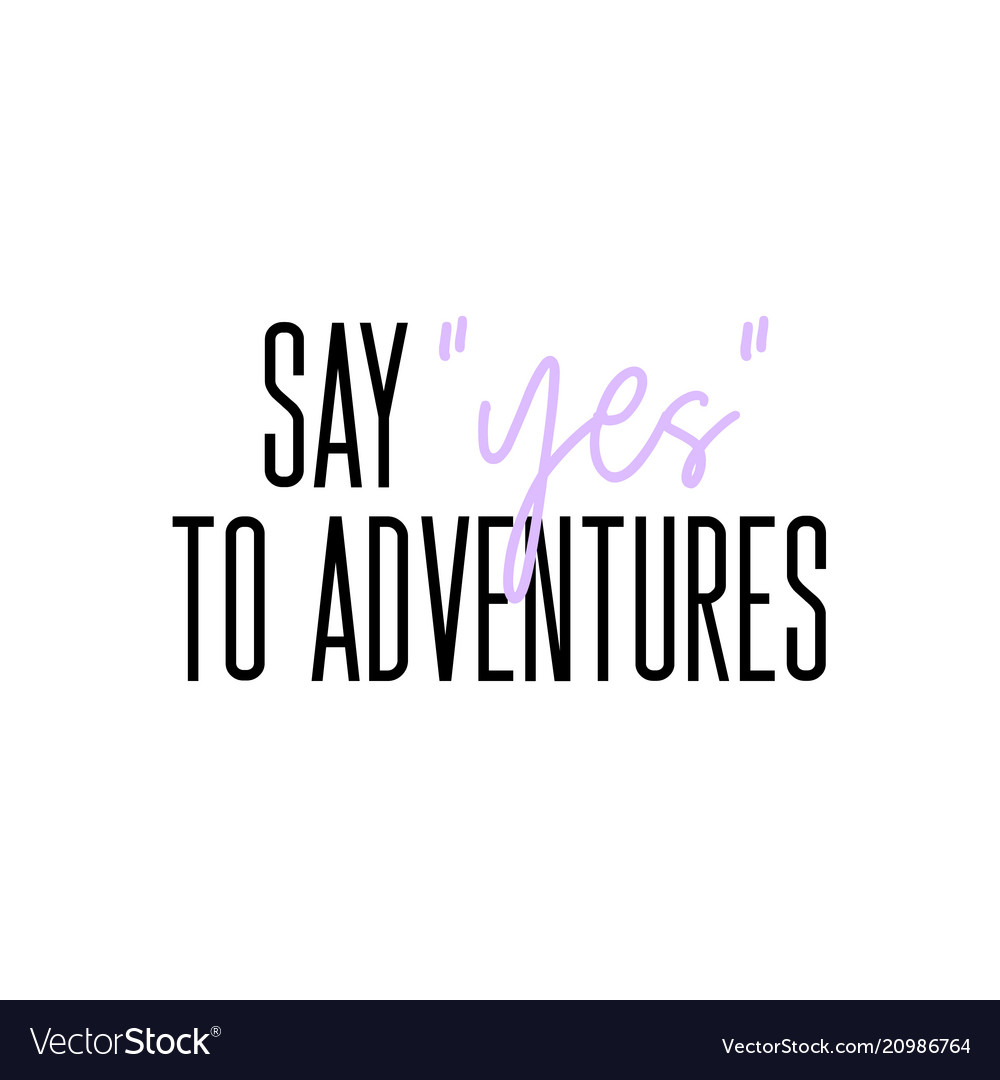 Say yes to adventures motivation slogan