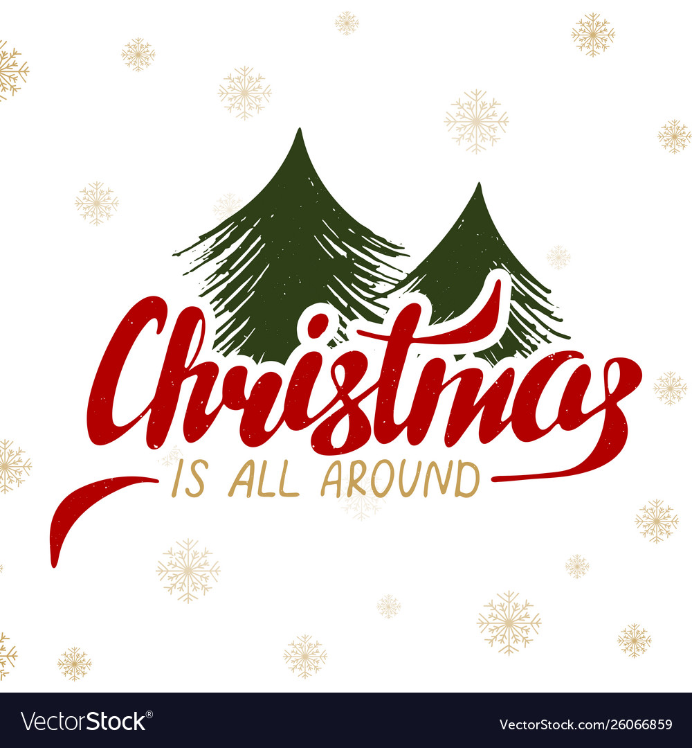 Christmas Is All Around.Christmas Is All Around On Background With
